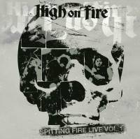 HIGH ON FIRE - SPITTING FIRE LIVE VOL. 1 (CD)
