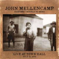 JOHN MELLENCAMP - PERFORMS TROUBLE NO MORE: LIVE AT TOWN HALL (CD)