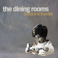 THE DINING ROOMS - LONESOME TRAVELLER (CD)